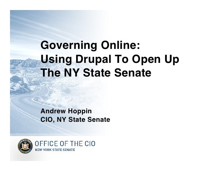 Governing Online: Using Drupal To Open Up The NY State Senate   Andrew Hoppin CIO, NY State Senate