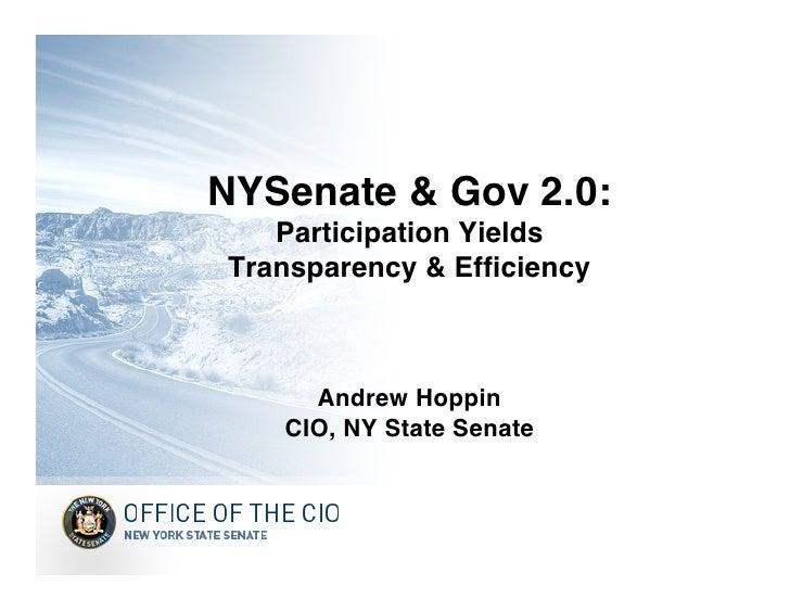 NYSenate & Gov 2.0:    Participation Yields Transparency & Efficiency         Andrew Hoppin    CIO, NY State Senate