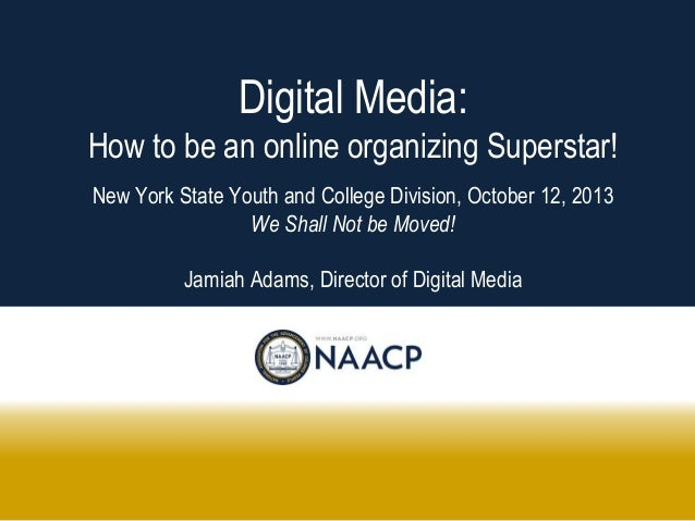 Digital Media: How to be an online organizing Superstar! New York State Youth and College Division, October 12, 2013 We Sh...