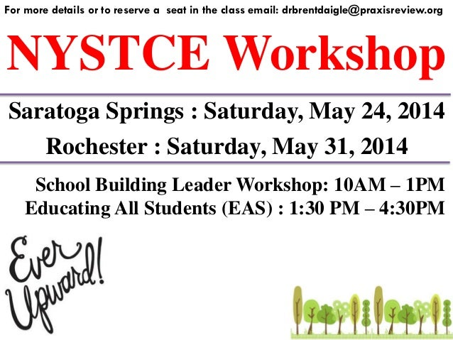 NYSTCE Workshop For more details or to reserve a seat in the class email: drbrentdaigle@praxisreview.org Saratoga Springs ...