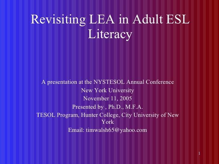 Revisiting LEA in Adult ESL Literacy <ul><li>A presentation at the NYSTESOL Annual Conference </li></ul><ul><li>New York U...
