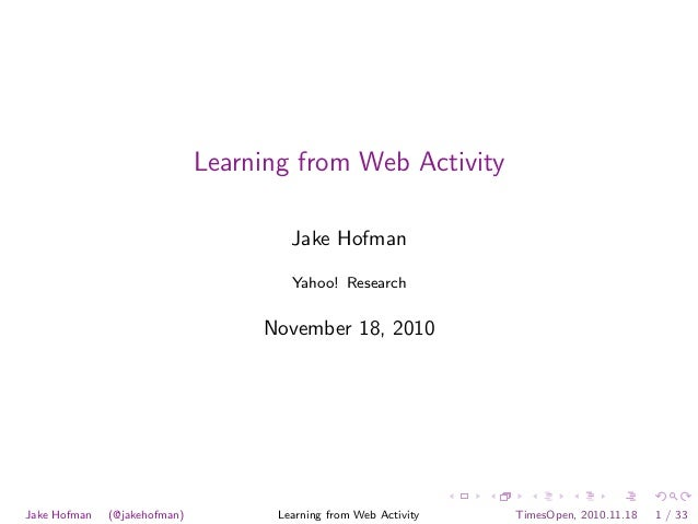 Learning from Web Activity Jake Hofman Yahoo! Research November 18, 2010 Jake Hofman (@jakehofman) Learning from Web Activ...