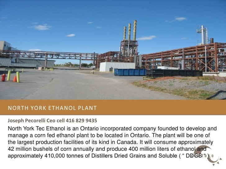 North York Ethanol plant<br />Joseph Pecorelli Ceo cell 416 829 9435<br />North York Tec Ethanol is an Ontario incorporate...