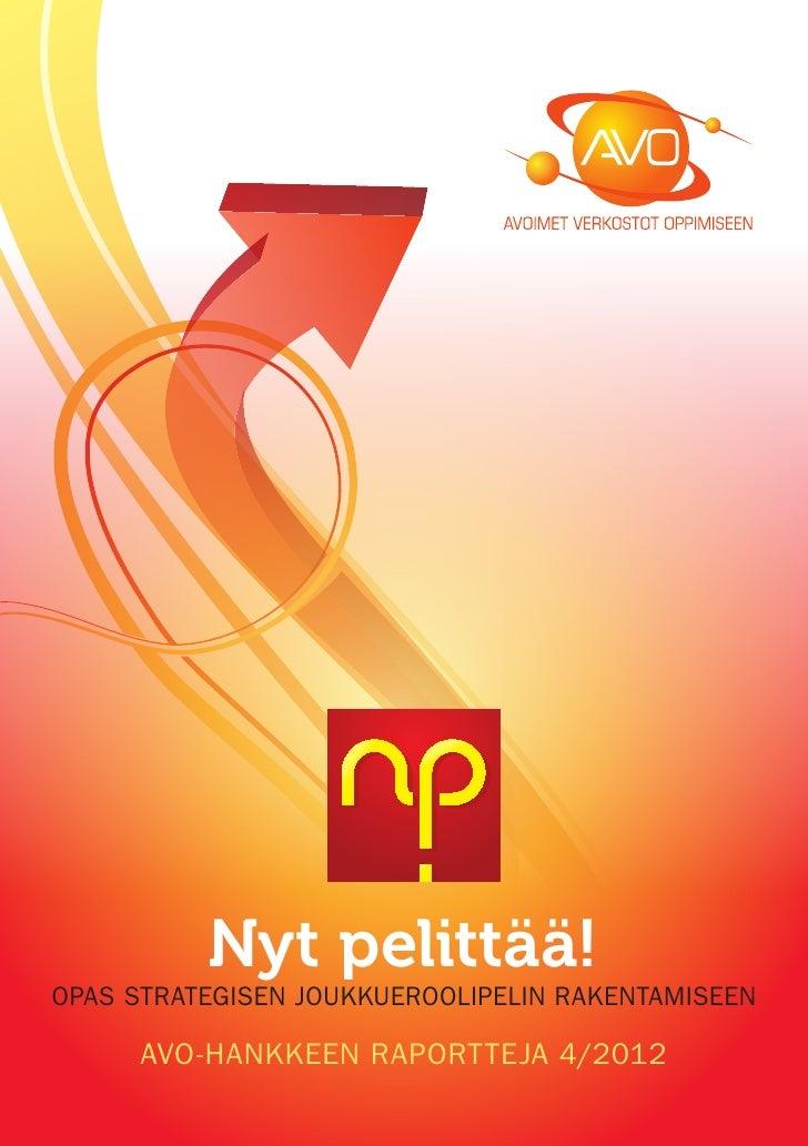 Nyt pelittää!Opas strategisen joukkueroolipelin rakentamiseen      AVO-HANKKEEN RAPORTTEJA 4/2012