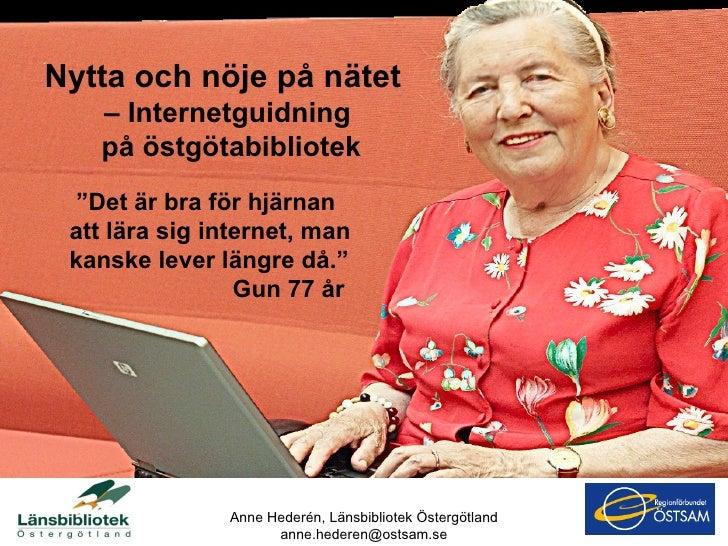 """"""" Det är bra för hjärnan att lära sig internet, man kanske lever längre då.""""   Gun 77 år  Anne Hederén, Länsbibliotek Öste..."""