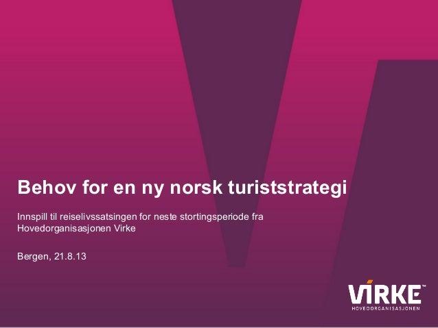 Behov for en ny norsk turiststrategi Innspill til reiselivssatsingen for neste stortingsperiode fra Hovedorganisasjonen Vi...