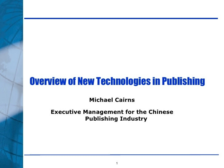 Overview of New Technologies in Publishing Michael Cairns Executive Management for the Chinese Publishing Industry