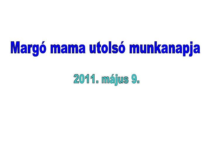 Margó mama utolsó munkanapja 2011. május 9.