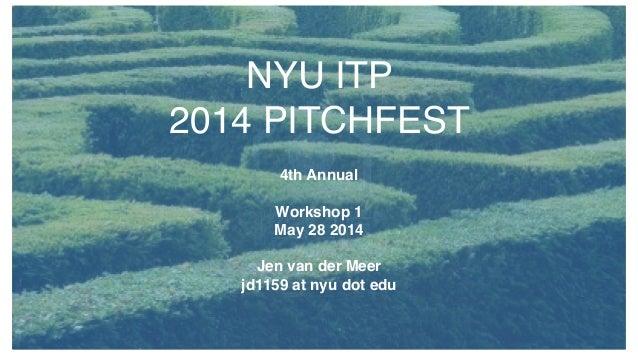 Nyu itp pitchfest 2014 workshop 1