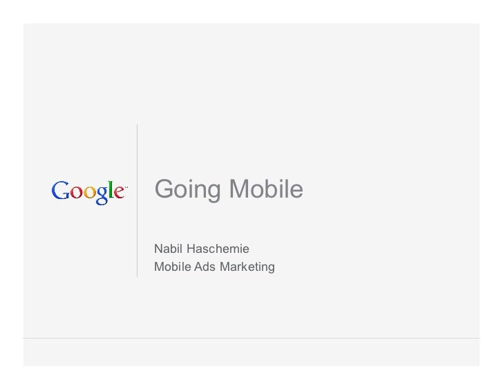 Going MobileNabil HaschemieMobile Ads Marketing                       Google Confidential and Proprietary   1
