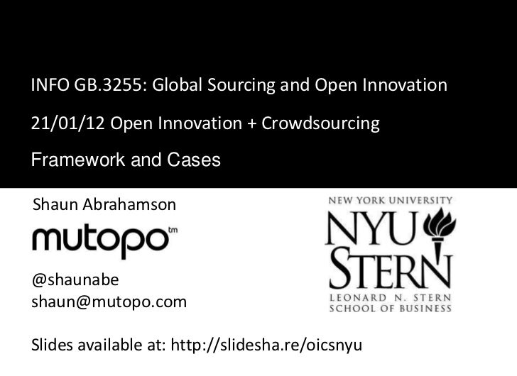 INFO GB.3255: Global Sourcing and Open Innovation21/01/12 Open Innovation + CrowdsourcingFramework and CasesShaun Abrahams...