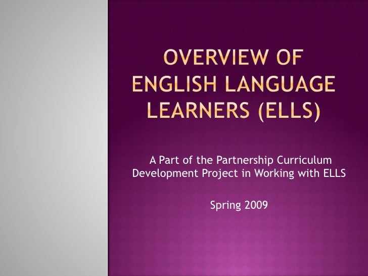 A Part of the Partnership Curriculum Development Project in Working with ELLS Spring 2009