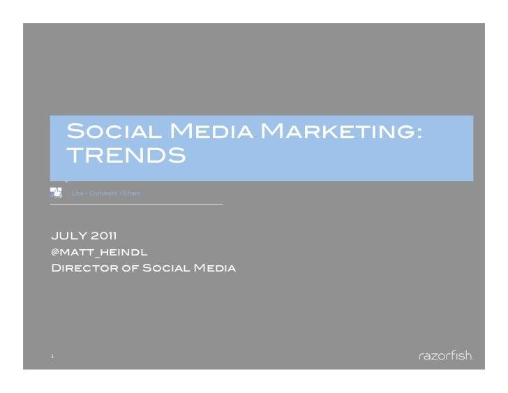 Social Media Marketing:        TRENDS !        Like • Comment • ShareJULY 2011!@matt_heindl!Director of Social Media!1