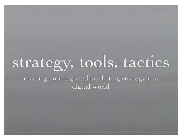 Strategy, Tools, Tactics - Creating an Integrated Marketing Strategy in a Digital World