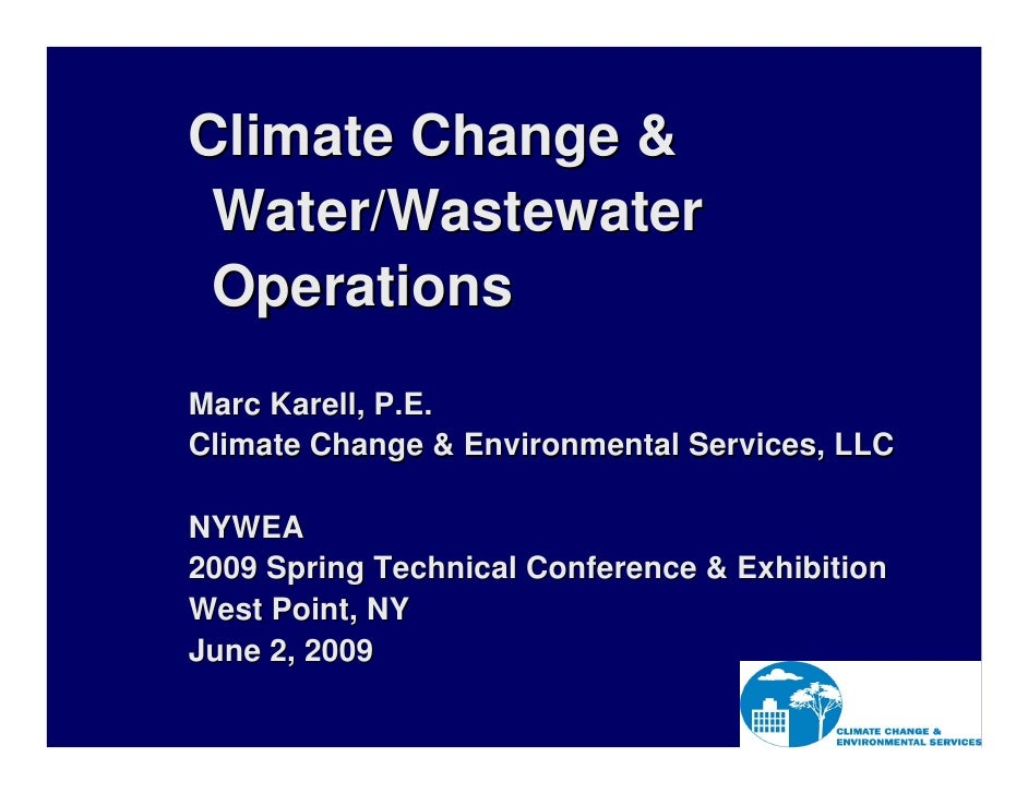 Climate Change &  Water/Wastewater  Operations Marc Karell, P.E. Climate Change & Environmental Services, LLC  NYWEA 2009 ...