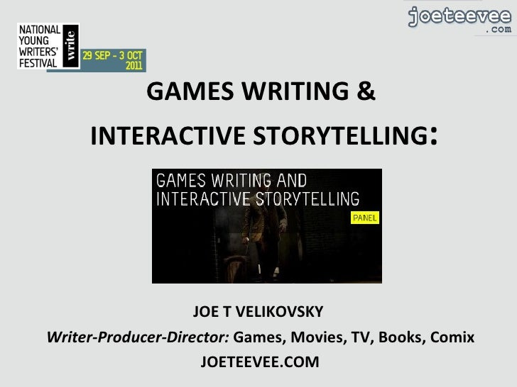 GAMES WRITING &  INTERACTIVE STORYTELLING : JOE T VELIKOVSKY  Writer-Producer-Director:  Games, Movies, TV, Books, Comix J...