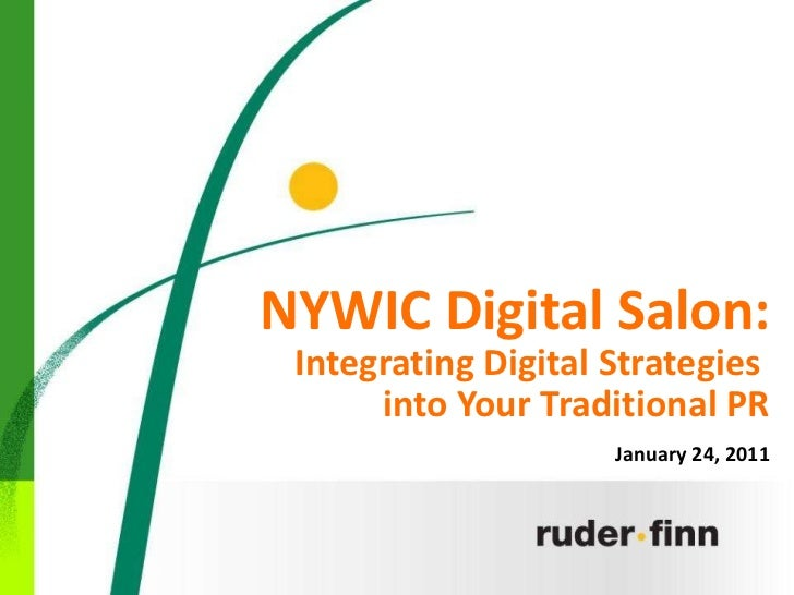 NYWIC Digital Salon: Integrating Digital Strategies  into Your Traditional PR January 24, 2011                            ...