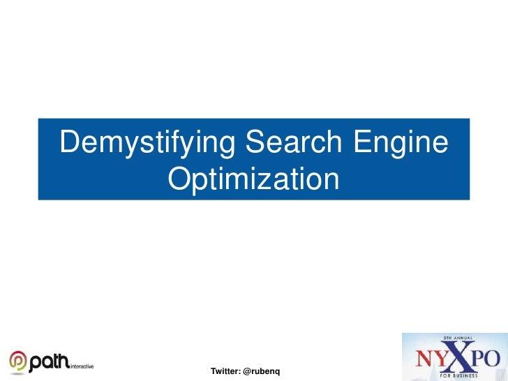 Demystifying Search Engine      Optimization          Twitter: @rubenq