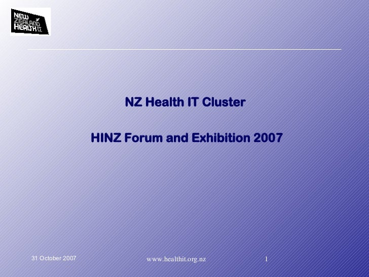 <ul><li>NZ Health IT Cluster  </li></ul><ul><li>HINZ Forum and Exhibition 2007 </li></ul>