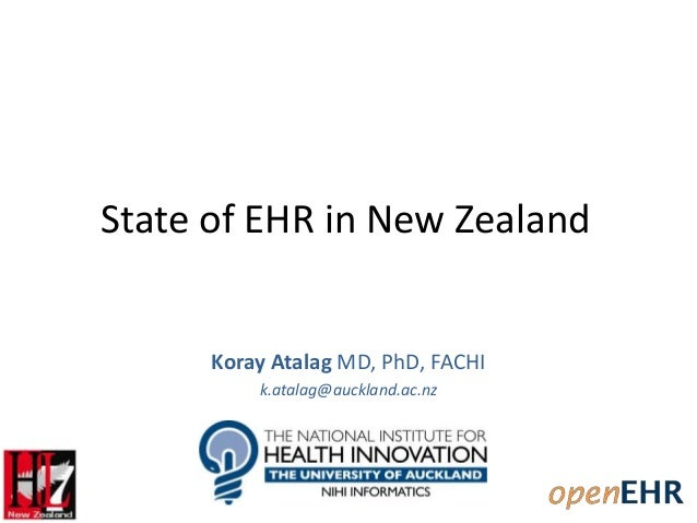 State of EHR in New Zealand Koray Atalag MD, PhD, FACHI k.atalag@auckland.ac.nz