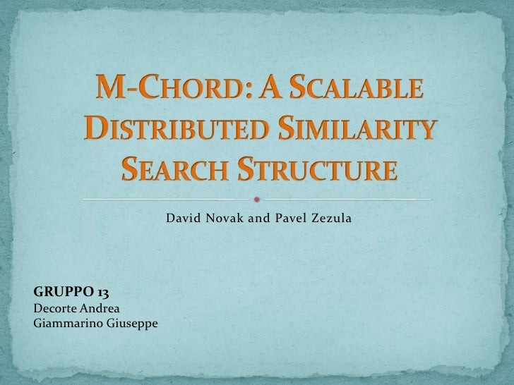 David Novak and Pavel Zezula<br />M-Chord: A ScalableDistributedSimilaritySearchStructure<br />GRUPPO 13<br />Decorte Andr...