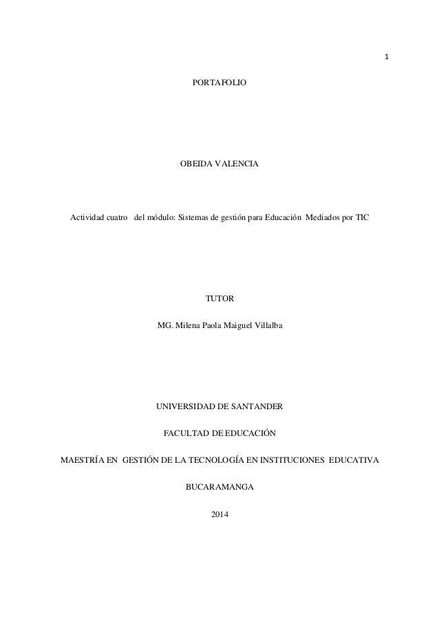 1  PORTAFOLIO  OBEIDA VALENCIA  Actividad cuatro del módulo: Sistemas de gestión para Educación Mediados por TIC  TUTOR  M...