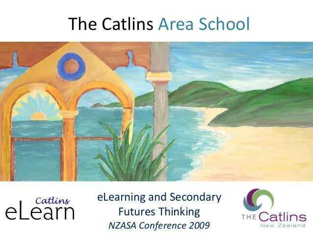 The Catlins Area School eLearning and Secondary Futures Thinking NZASA Conference 2009