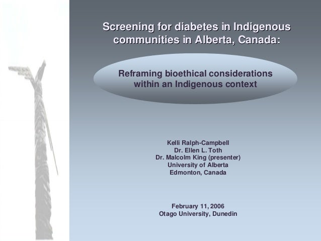 Screening for diabetes in Indigenous communities in Alberta, Canada: reframing bioethical considerations within an Indigenous context
