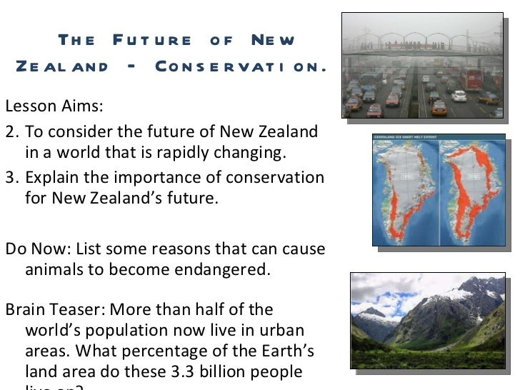 The Future of New Zealand – Conservation. <ul><li>Lesson Aims: </li></ul><ul><li>To consider the future of New Zealand in ...