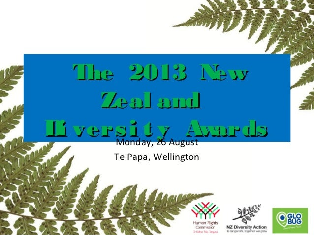 The 2013 NewThe 2013 New Zeal andZeal and Di versi t y AwardsDi versi t y Awards The 2013 NewThe 2013 New Zeal andZeal and...