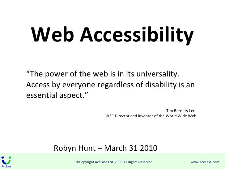 "Web Accessibility "" The power of the web is in its universality. Access by everyone regardless of disability is an essenti..."