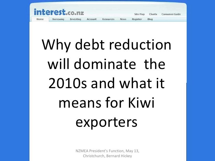 Why debt reduction will dominate  the 2010s and what it means for Kiwi exporters<br />NZMEA President's Function, May 13, ...
