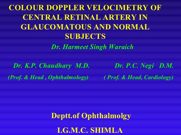 COLOUR DOPPLER VELOCIMETRY OF  CENTRAL RETINAL ARTERY IN  GLAUCOMATOUS AND NORMAL          SUBJECTS                Dr. Har...