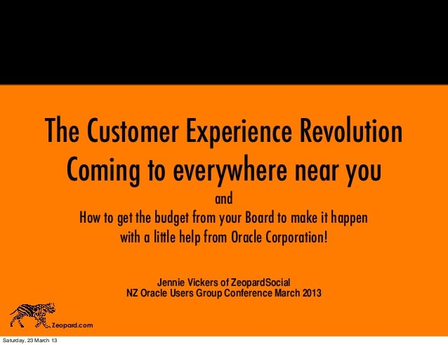 The Customer Experience RevolutionComing to everywhere near youandHow to get the budget from your Board to make it happenw...