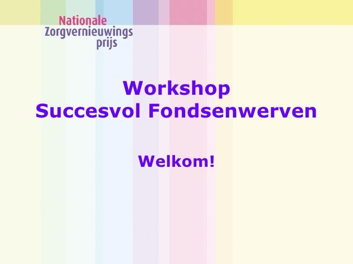 Workshop Succesvol Fondsenwerven          Welkom!