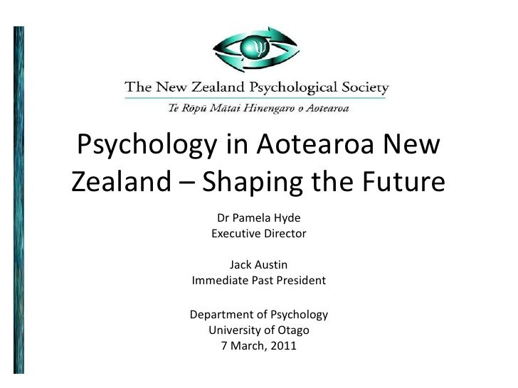 Psychology in Aotearoa NewZealand – Shaping the Future            Dr Pamela Hyde           Executive Director             ...