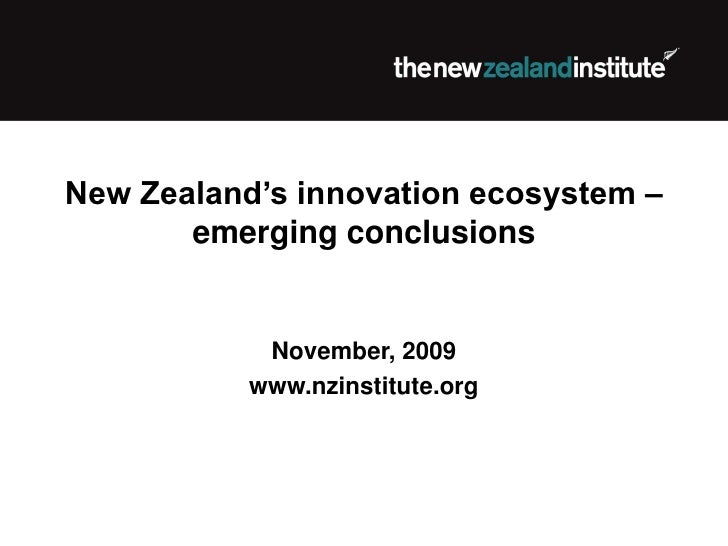 New Zealand's innovation ecosystem –        emerging conclusions               November, 2009            www.nzinstitute.o...