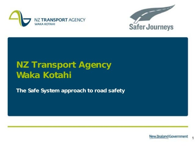 1 NZ Transport Agency Waka Kotahi The Safe System approach to road safety