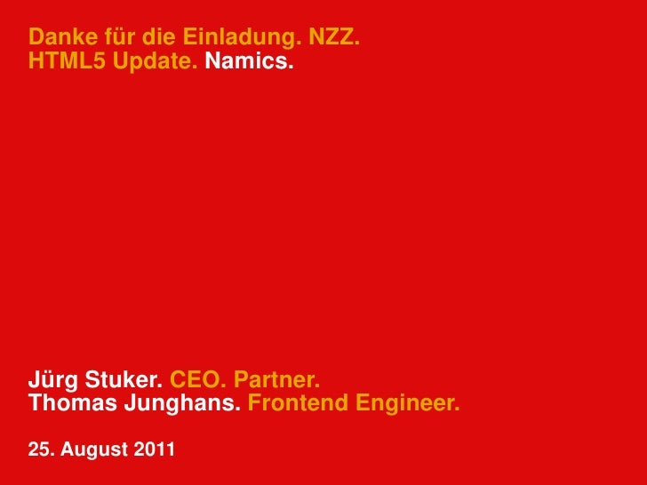 Danke für die Einladung. NZZ.HTML5 Update. Namics.<br />Jürg Stuker. CEO. Partner.<br />Thomas Junghans. Frontend Engineer...