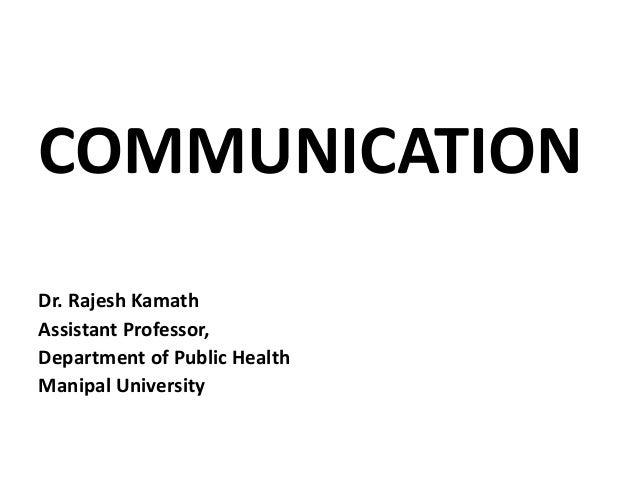 COMMUNICATION Dr. Rajesh Kamath Assistant Professor, Department of Public Health Manipal University