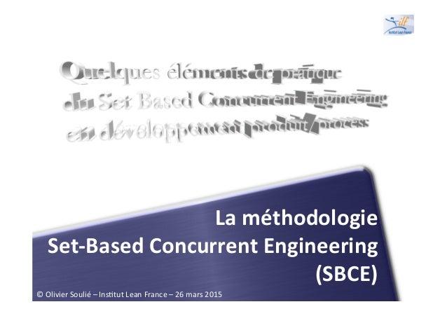 La  méthodologie     Set-‐Based  Concurrent  Engineering   (SBCE)   ©  Olivier  Soulié  –  Ins1tut...