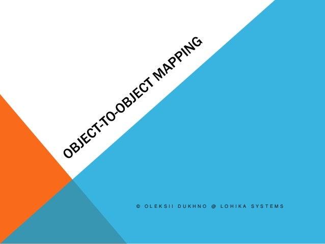 Object-2-Object mapping, как приправа к вашему проекту
