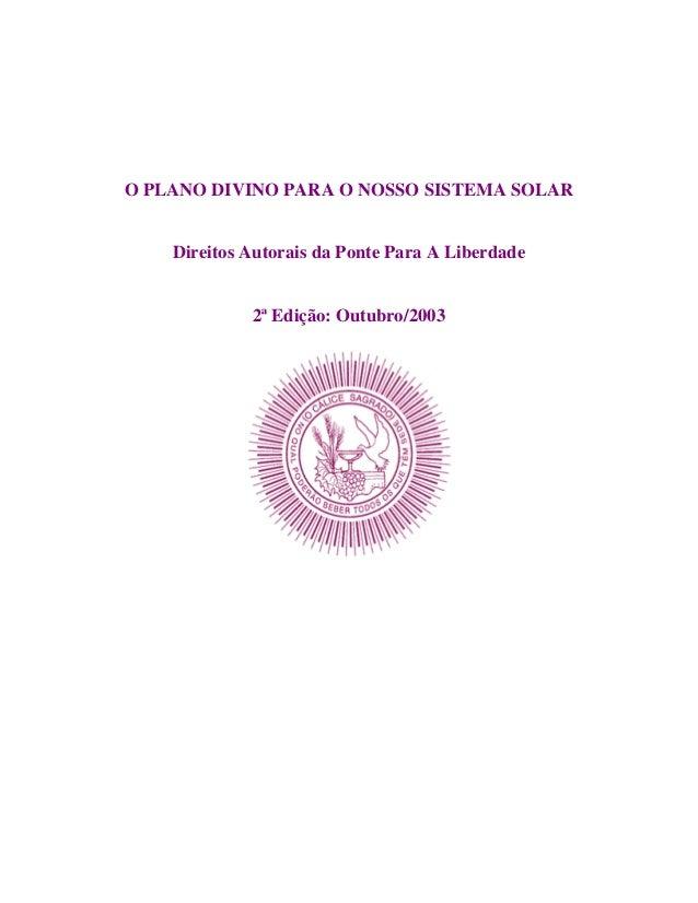 O PLANO DIVINO PARA O NOSSO SISTEMA SOLAR  Direitos Autorais da Ponte Para A Liberdade  2ª Edição: Outubro/2003