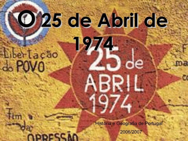O  25 de Abril de 1974 História e Geografia de Portugal 2006/2007