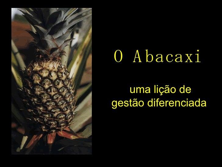 O Abacaxi uma lição de gestão diferenciada