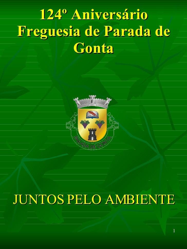 124º Aniversário Freguesia de Parada de Gonta <ul><li>JUNTOS PELO AMBIENTE </li></ul>