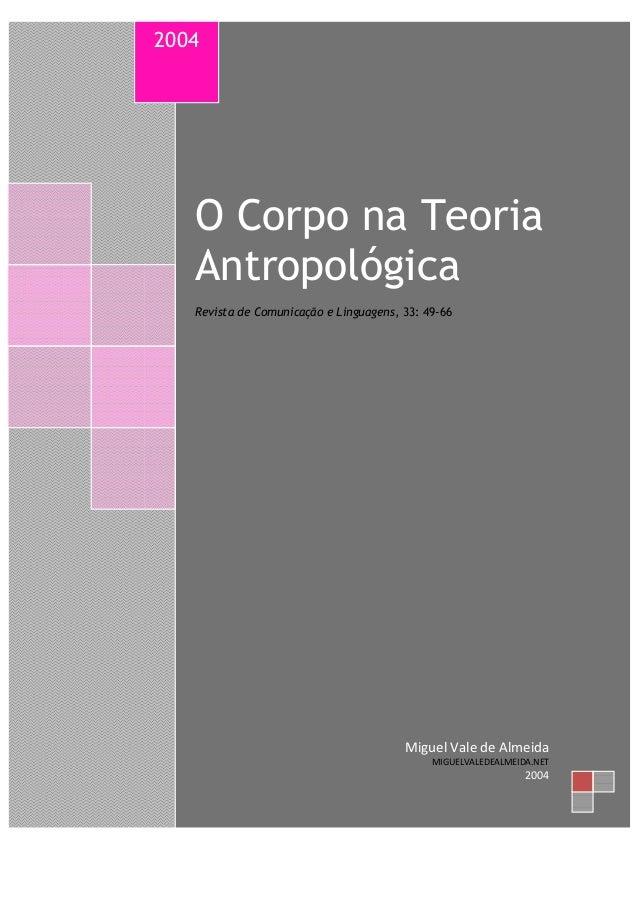 2004  O Corpo na Teoria Antropológica Revista de Comunicação e Linguagens, 33: 49-66  Miguel Vale de Almeida MIGUELVALEDEA...