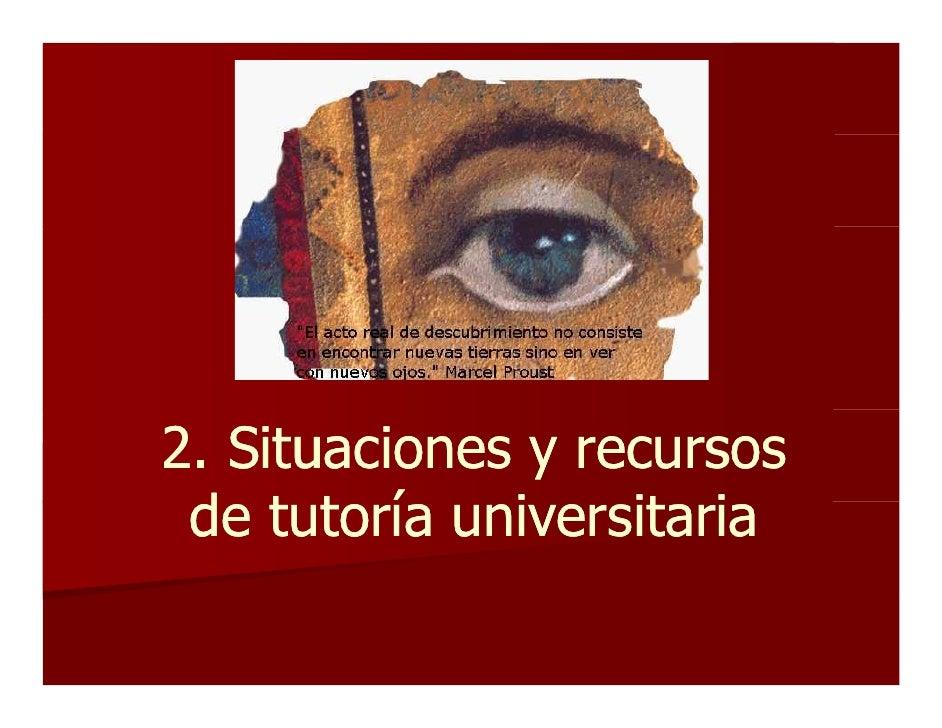 2. Situaciones y recursos  de t t í  d tutoría universitaria               i    it i