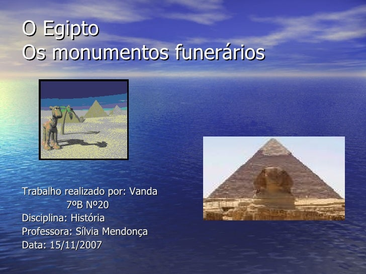 O Egipto Os monumentos funerários <ul><li>Trabalho realizado por: Vanda </li></ul><ul><li>7ºB Nº20 </li></ul><ul><li>Disci...