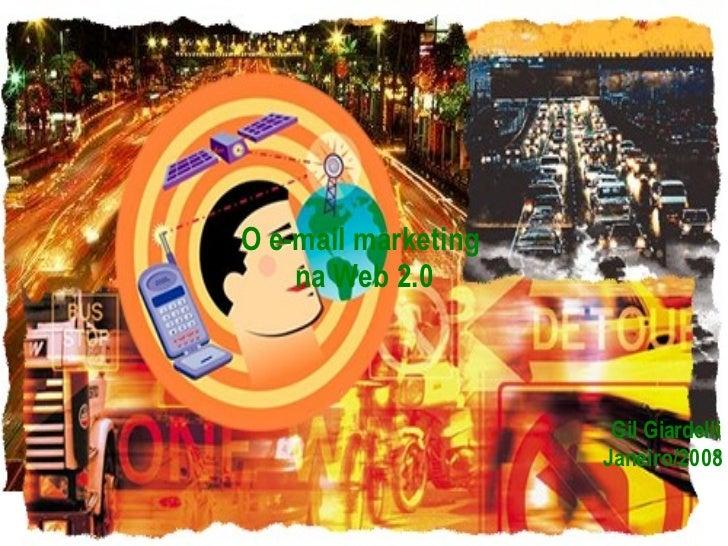 O e-mail marketing  na Web 2.0 Gil Giardelli Janeiro/2008